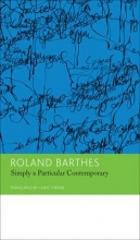 Barthes, Roland Simply a Particular Contemporary