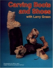 Green, Larry Carving Boots and Shoes with Larry Green