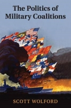 Scott (University of Texas, Austin) Wolford The Politics of Military Coalitions