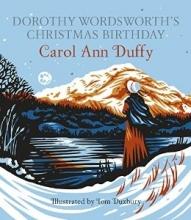 Carol Ann Duffy,   Tom Duxbury Dorothy Wordsworth`s Christmas Birthday