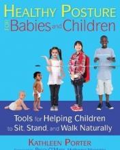 Kathleen Porter Healthy Posture for Babies and Children