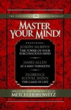 Murphy, Joseph,   Allen, James,   Shinn, Florence Scovel Master Your Mind (Condensed Classics): Featuring the Power of Your Subconscious Mind, as a Man Thinketh, and the Game of Life: Featuring the Power of