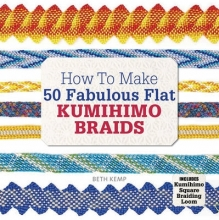 Kemp, Beth How to Make 50 Fabulous Flat Kumihimo Braids