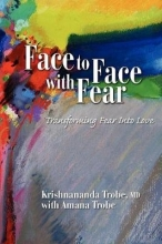 Krishnananda Trobe Face to Face with Fear Transforming Fear into Love