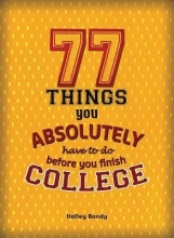 Bondy, Halley 77 Things You Absolutely Have to Do Before You Finish College