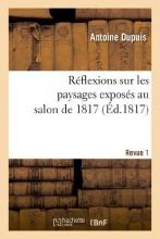 Dupuy, Antoine Reflexions Sur Les Paysages Exposes Au Salon de 1817. Revue 1