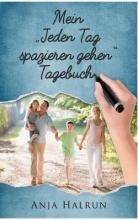 Anja Halrun Mein -Jeden Tag Spazieren Gehen- Tagebuch