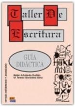 Belen Artunedo Guillen,   Teresa Gonzalez Sainz Taller de Escritura: Guia Didactica