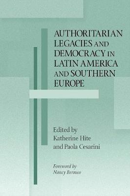 Katherine Hite,   Paola Cesarini,Authoritarian Legacies and Democracy in Latin America and Southern Europe