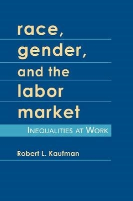 Robert L. Kaufman,Race, Gender, and the Labor Market