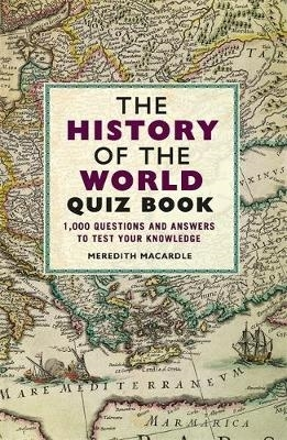 Meredith MacArdle,The History of the World Quiz Book