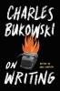 C. Bukowski, On Writing