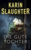 Slaughter, Karin,   Kinzel, Fred, Die gute Tochter