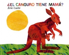 Carle, Eric,   Mlawer, Teresa El Canguro Tiene Mama?Does a Kangaroo Have a Mother, Too?