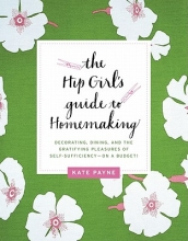 Payne, Kate The Hip Girl`s Guide to Homemaking