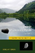Christer (Professor, Professor, Aquatic Ecology Unit, Department of Biology, Lund University) Bronmark,   Lars-Anders (Professor, Professor, Aquatic Ecology Unit, Department of Biology, Lund University) Hansson The Biology of Lakes and Ponds