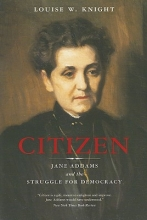 Knight, Louise W Citizen - Jane Addams and the Struggle for Democracy