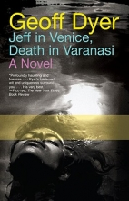 Dyer, Geoff Jeff in Venice, Death in Varanasi