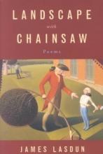 James Lasdun Landscape with Chainsaw