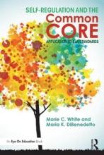 Marie-Claude White,   Maria K. DiBenedetto Self-Regulation and the Common Core