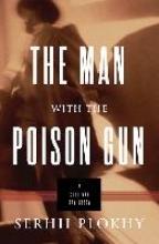 Plokhy, Serhii The Man with the Poison Gun