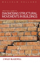 Holland, Malcolm Practical Guide to Diagnosing Structural Movement in Buildings