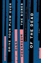 Antonia Tokarczuk  Olga  Lloyd-Jones, Drive Your Plow Over the Bones of the Dead
