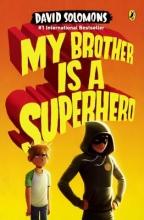 Solomons, David My Brother Is a Superhero