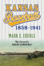 Eberle, Mark E. Kansas Baseball, 1858-1941