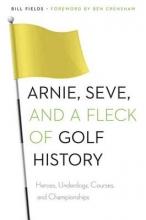 Fields, Bill Arnie, Seve, and a Fleck of Golf History