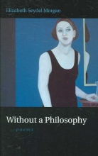 Morgan, Elizabeth Seydel Without a Philosophy