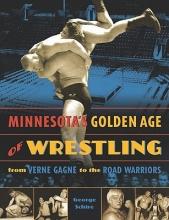 Schire, George Minnesota`s Golden Age of Wrestling
