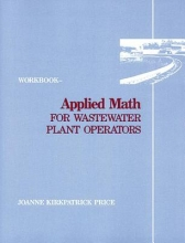 Joanne K. (Credentialed Instructor, Water & Wastewater Technology, USA) Price Applied Math for Wastewater Plant Operators - Workbook