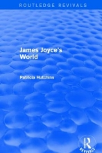Hutchins, Patricia James Joyce`s World (Routledge Revivals)