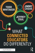 Todd Whitaker,   Jeffrey Zoul,   Jimmy Casas What Connected Educators Do Differently