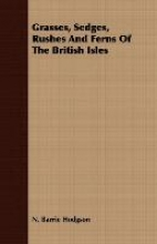 Barrie Hodgson, N. Grasses, Sedges, Rushes And Ferns Of The British Isles