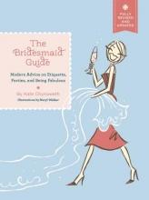 Chynoweth, Kate The Bridesmaid Guide