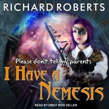 Roberts, Richard Please Don`t Tell My Parents I Have a Nemesis