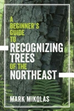 Mikolas, Mark A Beginner`s Guide to Recognizing Trees of the Northeast