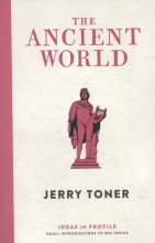 Jerry Toner The Ancient World: Ideas in Profile