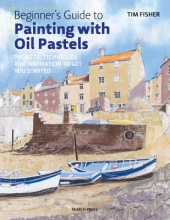 Fisher, Tim Beginner`s Guide to Painting with Oil Pastels