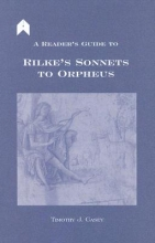 Casey, Timothy Joseph A Reader`s Guide to Rilke`s Sonnets to Orpheus
