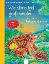 Reichenstetter, Friederun,   Döring, Hans-Günther Wie kleine Igel groß werden und andere Tierkinder-Abenteuer