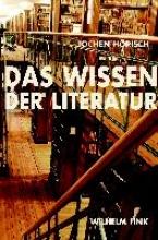 Hörisch, Jochen Das Wissen der Literatur
