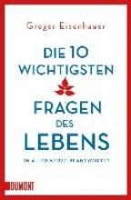 Eisenhauer, Gregor Die zehn wichtigsten Fragen des Lebens in aller Kürze beantwortet