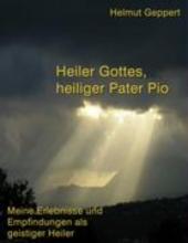 Geppert, Helmut Heiler Gottes, heiliger Pater Pio