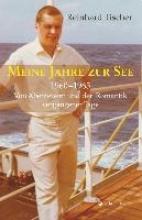Tischer, Reinhard Meine Jahre zur See 1960 - 1965
