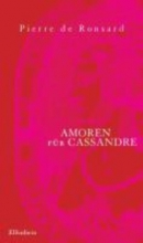 Ronsard, Pierre de Amoren f�r Cassandre