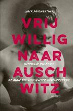Jack  Fairweather Vrijwillig naar Auschwitz