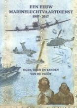 Kees Bakker Kees Leebeek  Arie van der Hout  Anne van Dijk, Een eeuw Marineluchtvaartdienst 1917-2017